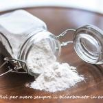 12 motivi per avere sempre il bicarbonato in cucina