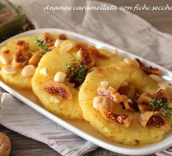 ananas caramellata con fichi secchi e mandorle